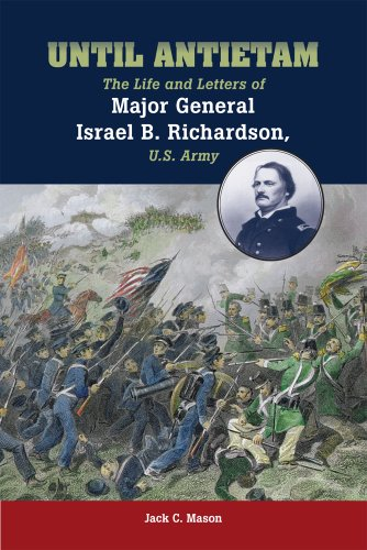 9780809329472: Until Antietam: The Life and Letters of Major General Israel B. Richardson, U.S. Army