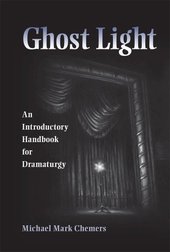Ghost Light: An Introductory Handbook for Dramaturgy (Theater in the Americas): Michael Mark Chemers