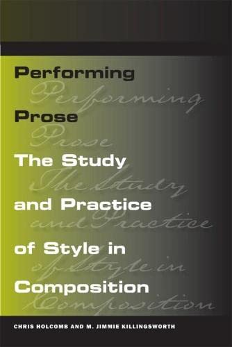 9780809329533: Performing Prose: The Study and Practice of Style in Composition