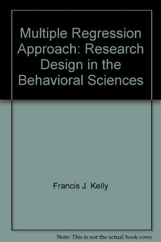 Multiple Regression Approach: Research Design in the Behavioral Sciences: Francis J. Kelly, Donald ...