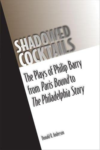9780809329915: Shadowed Cocktails: The Plays of Philip Barry from Paris Bound to The Philadelphia Story (Theater in the Americas)