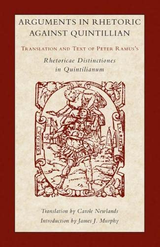 Arguments in Rhetoric Against Quintilian: Translation and: Petrus Ramus
