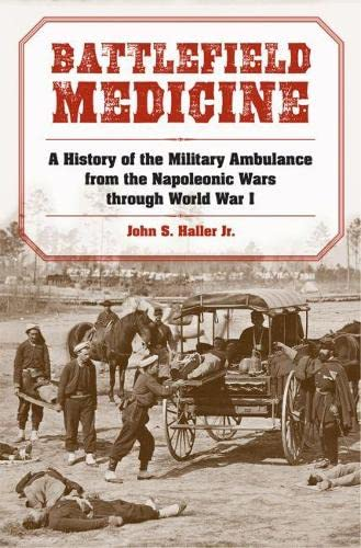9780809330409: Battlefield Medicine: A History of the Military Ambulance from the Napoleonic Wars through World War I