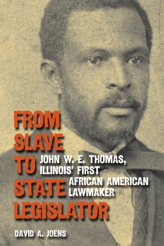 9780809330584: From Slave to State Legislator: John W. E. Thomas, Illinois' First African American Lawmaker