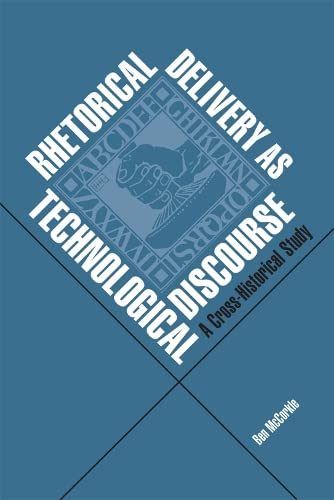 9780809330676: Rhetorical Delivery as Technological Discourse: A Cross-Historical Study