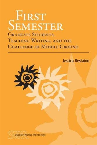 9780809330812: First Semester: Graduate Students, Teaching Writing, and the Challenge of Middle Ground (Ncte/CCCC Studies in Writing and Rhetoric (Swr))
