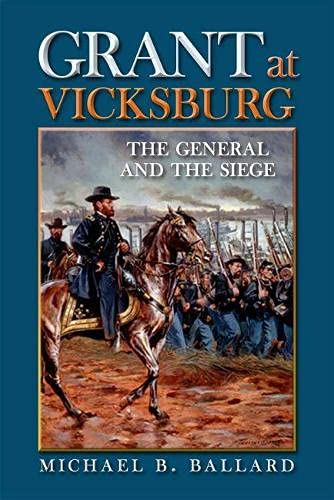 Grant at Vicksburg: The General and the Siege (Hardcover): Michael B. Ballard