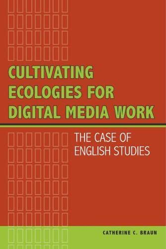 9780809332960: Cultivating Ecologies for Digital Media Work: The Case of English Studies
