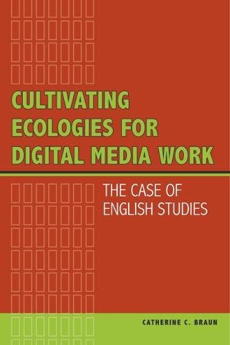 9780809332977: Cultivating Ecologies for Digital Media Work: The Case of English Studies