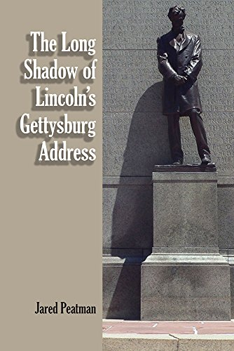 The Long Shadow of Lincoln's Gettysburg Address: Jared Peatman