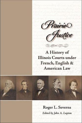Prairie Justice: A History of Illinois Courts: Roger L. Severns.