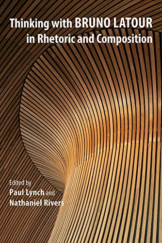 Thinking With Bruno Latour in Rhetoric and: Paul Lynch (editor),