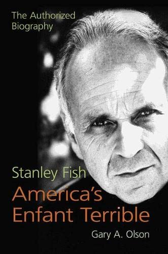 9780809334766: Stanley Fish, America's Enfant Terrible: The Authorized Biography