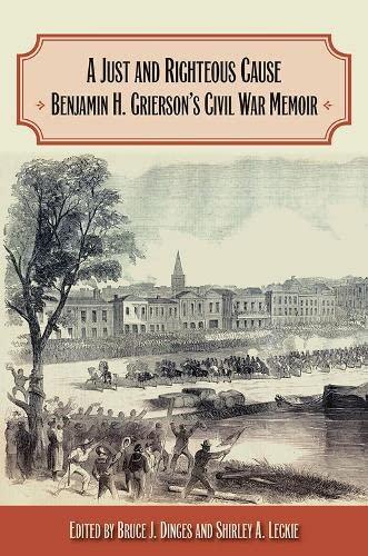 9780809335121: A Just and Righteous Cause: Benjamin H. Grierson's Civil War Memoir