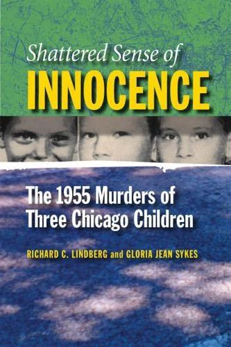 9780809335138: Shattered Sense of Innocence: The 1955 Murders of Three Chicago Children (Elmer H Johnson & Carol Holmes Johnson Series in Criminology)