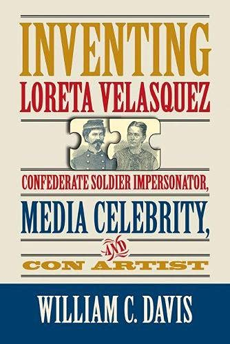 9780809335220: Inventing Loreta Velasquez: Confederate Soldier Impersonator, Media Celebrity, and Con Artist