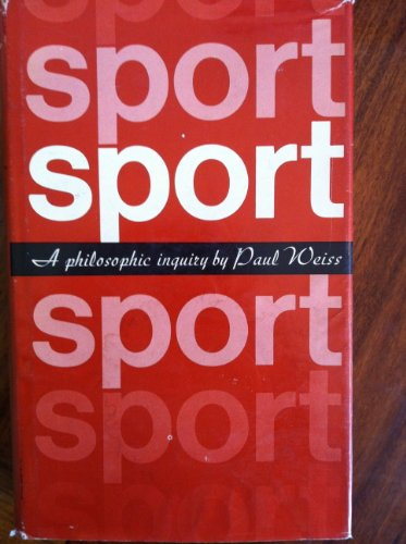 Sport; a philosophic inquiry: Paul Weiss