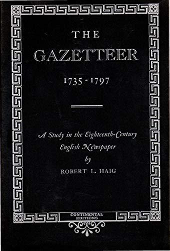 The Gazetteer, 1735 - 1797: A Study in the Eighteenth-Century English Newspaper: Haig, Robert L.