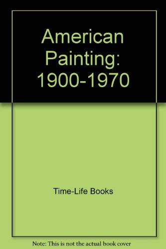 American Painting: 1900-1970: Time-Life Books