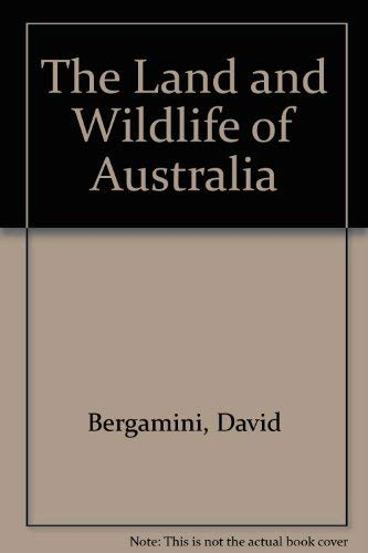 The Land and Wildlife of Australia (0809406047) by Bergamini, David