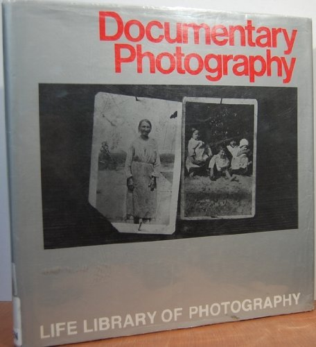 Documentary Photography (Life library of photography): Editors of Time