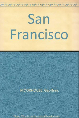 San Francisco (0809423480) by MOORHOUSE, Geoffrey.