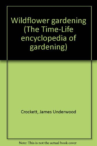 Wildflower gardening (The Time-Life encyclopedia of gardening) (0809425564) by James Underwood Crockett