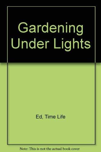 The Time-Life Encyclopedia of Gardening: Gardening Under Lights: Murphy, Wendy B.