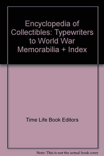 Encyclopedia of Collectibles: Typewriters to World War Memorabilia + Index 9780809427635 This comprehensive, lavishly illustrated compendium of information on numerous categories of collectible items features historical backg