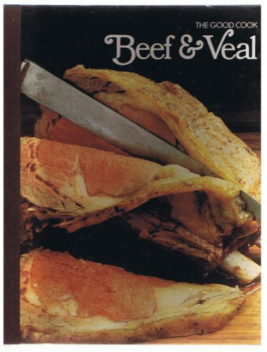 Beef & Veal (The Good Cook Techniques: Editors of Time-Life