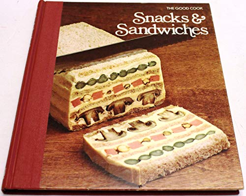 Snacks & Sandwiches (The Good Cook Techniques: Time-Life Books Editors