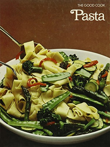 Pasta (The Good Cook Techniques & Recipes): Editors of Time-Life Books