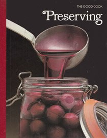 PRESERVING The Good Cook Techniques & Recipes