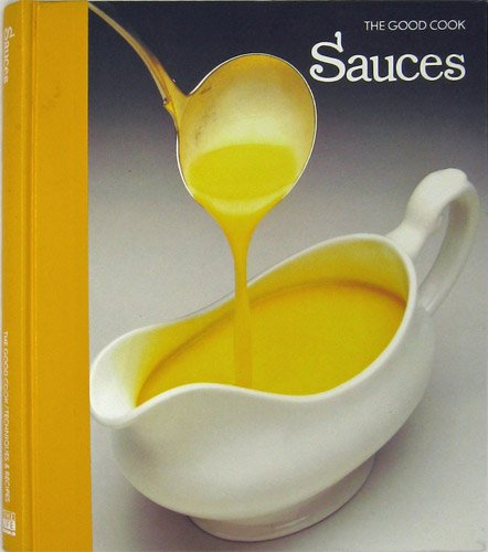 SAUCES The Good Cook Techniques & Recipes: The Editors of Time-Life Books - Richard Olney ...