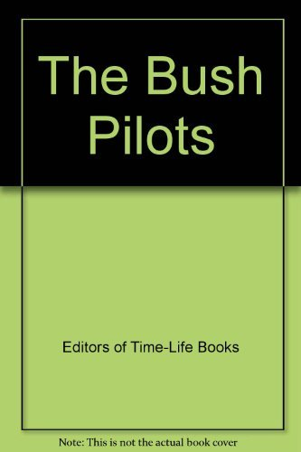 The Bush Pilots: By the Editors of Time-life Books
