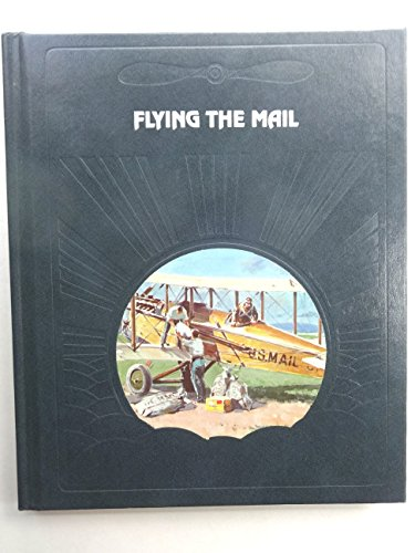Flying the Mail (Epic of Flight) (9780809433292) by Time-Life Books