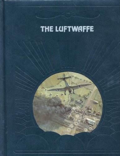 The Luftwaffe (The Epic of flight): the editors of