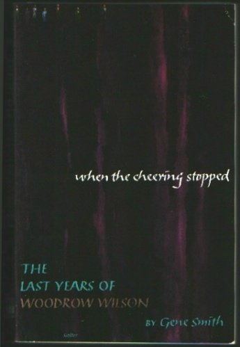 9780809436705: When the cheering stopped: The last years of Woodrow Wilson (Time reading program special edition)