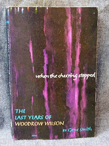 9780809436712: When the cheering stopped: The last years of Woodrow Wilson (Time reading program special edition)