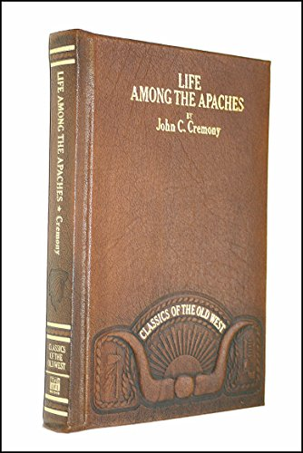 Life Among the Apaches (Classics of the: John C. Cremony