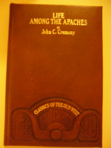 Life Among the Apaches (Classics of the: Cremony, John C.