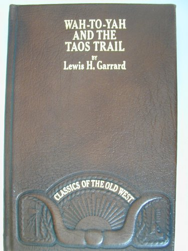 9780809440108: Wah-to-yah, and the Taos trail, or, Prairie travel and scalp dances, with a look at Los rancheros from muleback and the Rocky Mountain campfire (Classics of the Old West)