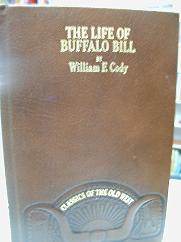 9780809440146: The life of Hon. William F. Cody, known as Buffalo Bill, the famous hunter, scout, and guide: An autobiography (Classics of the Old West)