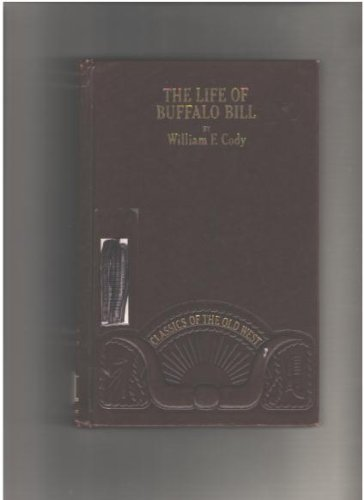 The Life of Hon. William F. Cody Known As Buffalo Bill the Famous Hunter, Scout and Guide: An Autobiography (CLASSICS OF THE OLD WEST) (0809440156) by Buffalo Bill