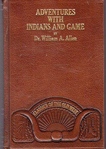 Adventures with Indians and game, or, Twenty years in the Rocky Mountains (Classics of the Old West...