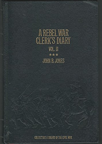 A Rebel War Clerk's Diary at the Confederate States Capital Volume II