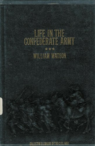 Life in the Confederate Army: Being the Observations and Experiences of an Alien in the South ...