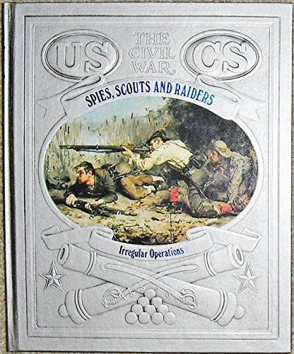 9780809447169: Spies, Scouts, and Raiders: Irregular Operations (Time-Life The Civil War)