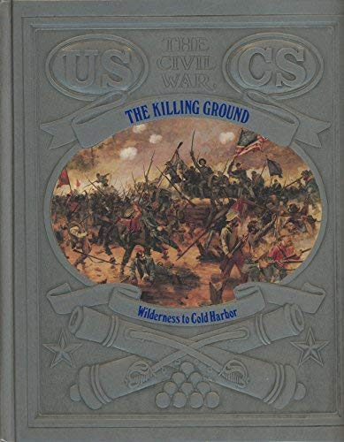 The Killing Ground: Wilderness to Cold Harbor (Civil War)