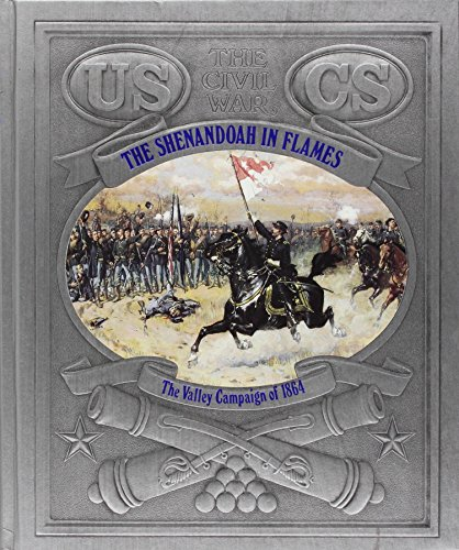 The Shenandoah in Flames: The Valley Campaign of 1864 (Civil War)